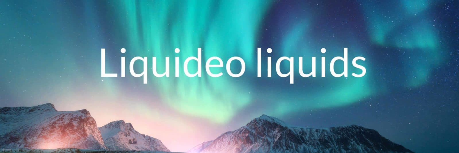 Liquideo liquids